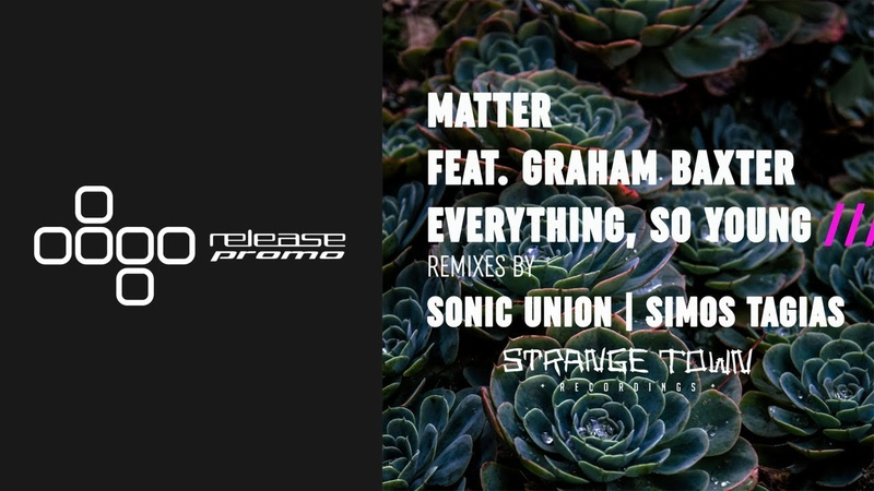 PREMIERE: Matter ft. Graham Baxter - Everything, So Young (Simos Tagias Remix)