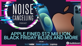 Apple fined $12 million, What we bought on Black Friday and much more | Noise Cancelling Podcast