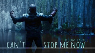 can't stop me now || doom patrol