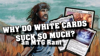 White Cards Suck - Why does WOTC dislike White as a colour - Magic The Gathering Rant
