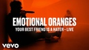 Emotional Oranges Your Best Friend Is a Hater Live Vevo DSCVR