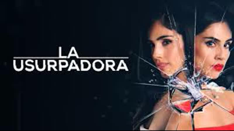 La Usurpadora (2019) - Capitulo 25 (Final) - Ponte a mi altura