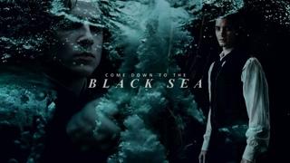 Come down to the Black's sea.