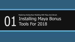 01. Installing Maya Bonus Tools : Mastering Hard surface Modeling With Zbrush And Maya