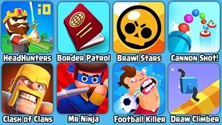 HeadHunters io, Border Patrol, Brawl Stars, Cannon Shot!, Clash of Clans, Mr Ninja, Football Killer