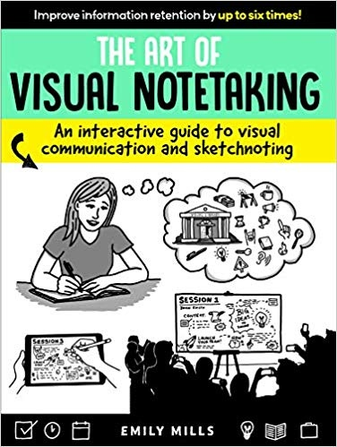 Emily Mills The Art of Visual Notetaking  An Interactive Guide to Visual Communication and Sketchnoting