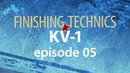 FINISHING TECHNICS: KV-1. Episode 5