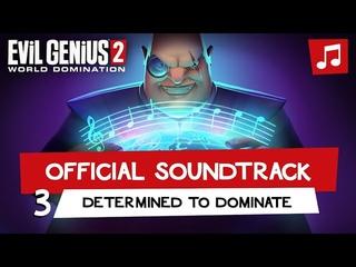 Evil Genius 2 – Determined To Dominate (Track 3)