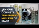 ¿Qué compromisos nucleares abandonará Irán en su tercer paso?