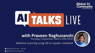 AI Talks with Praveen Raghuvanshi - Machine Learning using C# on Jupyter notebook