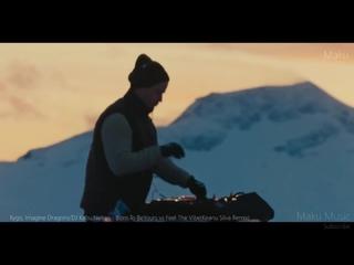 Kygo - Imagine Dragon DJ Kabu Neitan Born to be yours vs Feel the Vibe Live from Sunnmore Alps