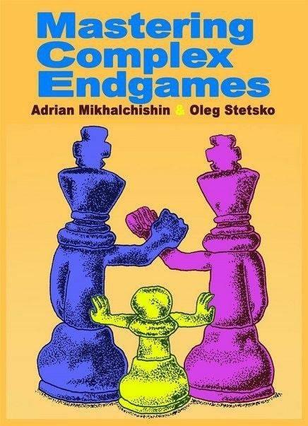 Mikhalchishin & Stetsko_Mastering Complex Endgames KHmrrEoXrIM