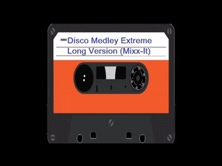 Disco Medley Extreme Long Version (Mixx-It) by [Dj Miltos]