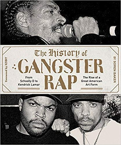 The History of Gangster Rap From Schoolly D to Kendrick Lamar, the Rise of a Great American Art Form