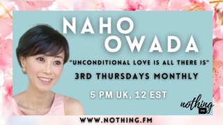 """""""Unconditional Love Is All There Is"""" With Naho Owada"""