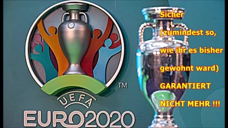 AN ALLE FUSSBALLFANS! Die Europameisterschaft 2020 wird (so wie bis 2010/14) nicht mehr stattfinden