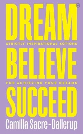 Dream, Believe, Succeed - Camilla Sacre-Dallerup